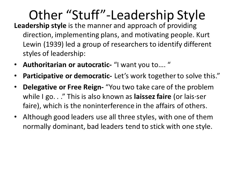 "Other ""Stuff""-Leadership Style Leadership style is the manner and approach of providing direction, implementing plans, and motivating people. Kurt Lew"