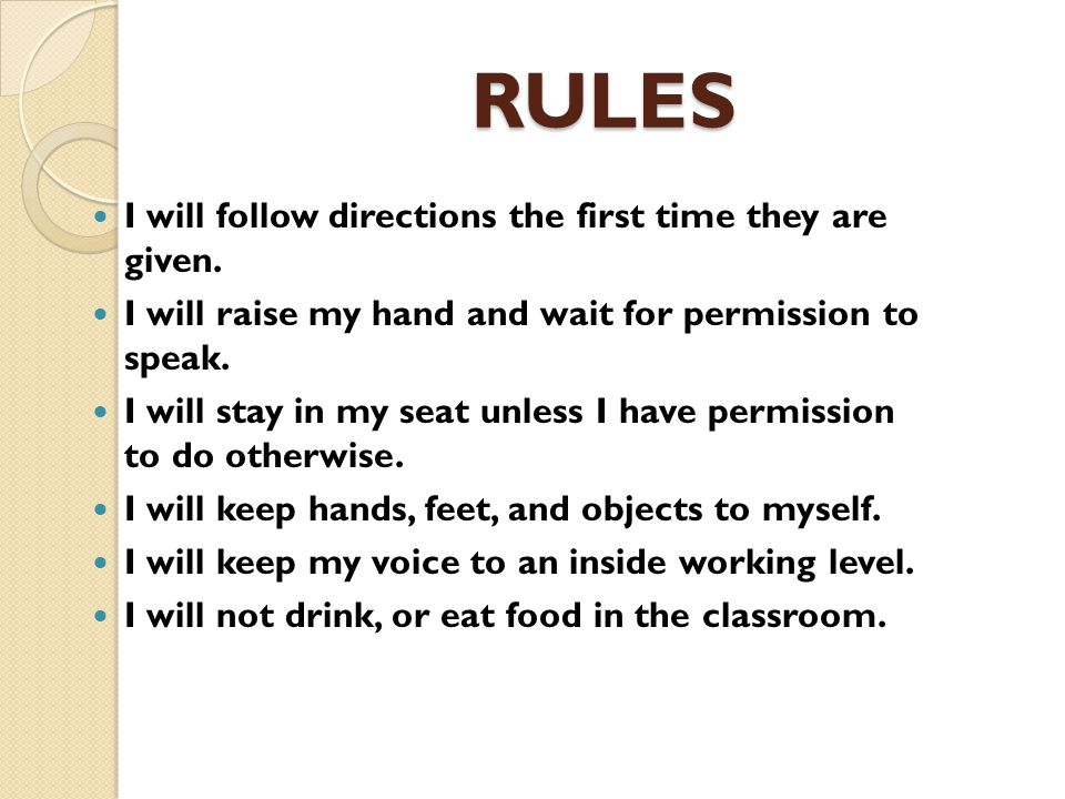 RULES I will follow directions the first time they are given.