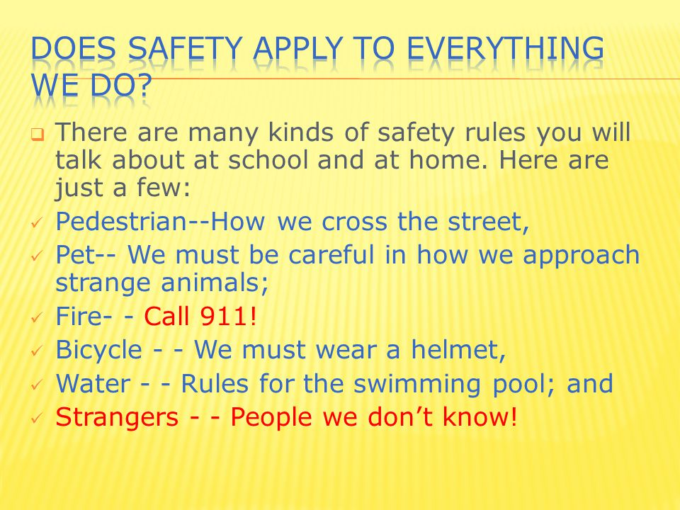  There are many kinds of safety rules you will talk about at school and at home.