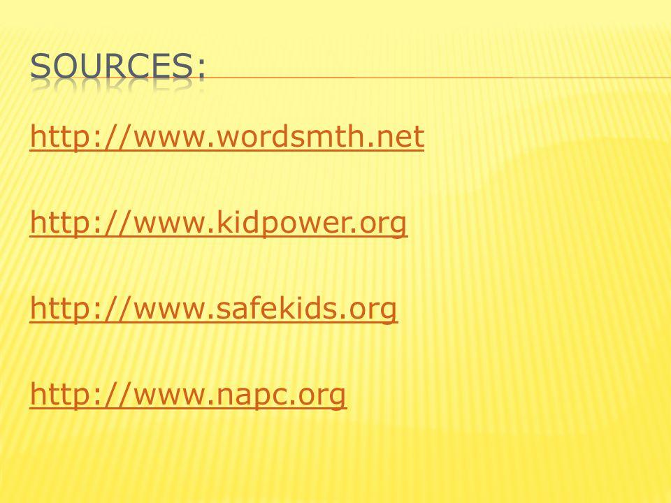 http://www.wordsmth.net http://www.kidpower.org http://www.safekids.org http://www.napc.org
