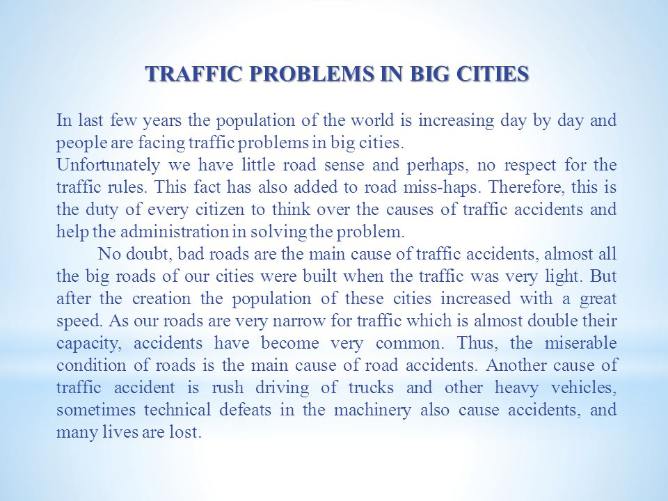 TRAFFIC PROBLEMS IN BIG CITIES In last few years the population of the world is increasing day by day and people are facing traffic problems in big cities.