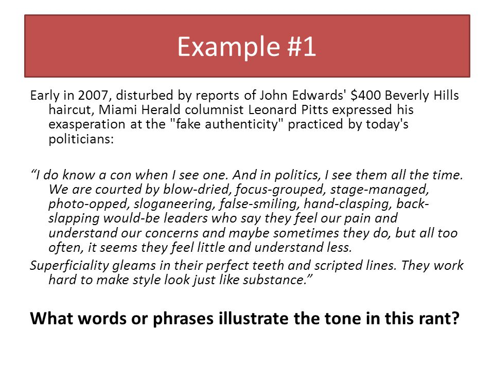 Example #1 Early in 2007, disturbed by reports of John Edwards $400 Beverly Hills haircut, Miami Herald columnist Leonard Pitts expressed his exasperation at the fake authenticity practiced by today s politicians: I do know a con when I see one.