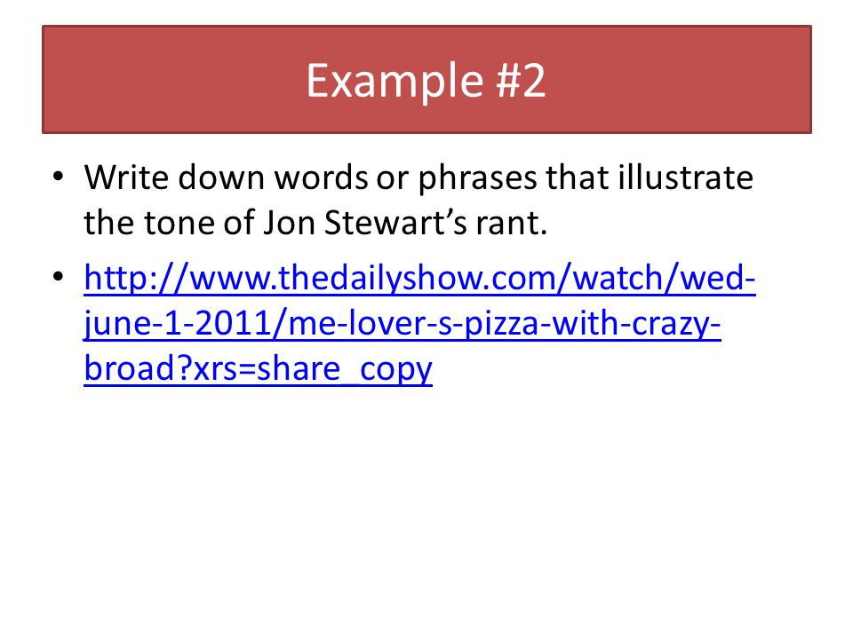 Example #2 Write down words or phrases that illustrate the tone of Jon Stewart's rant.