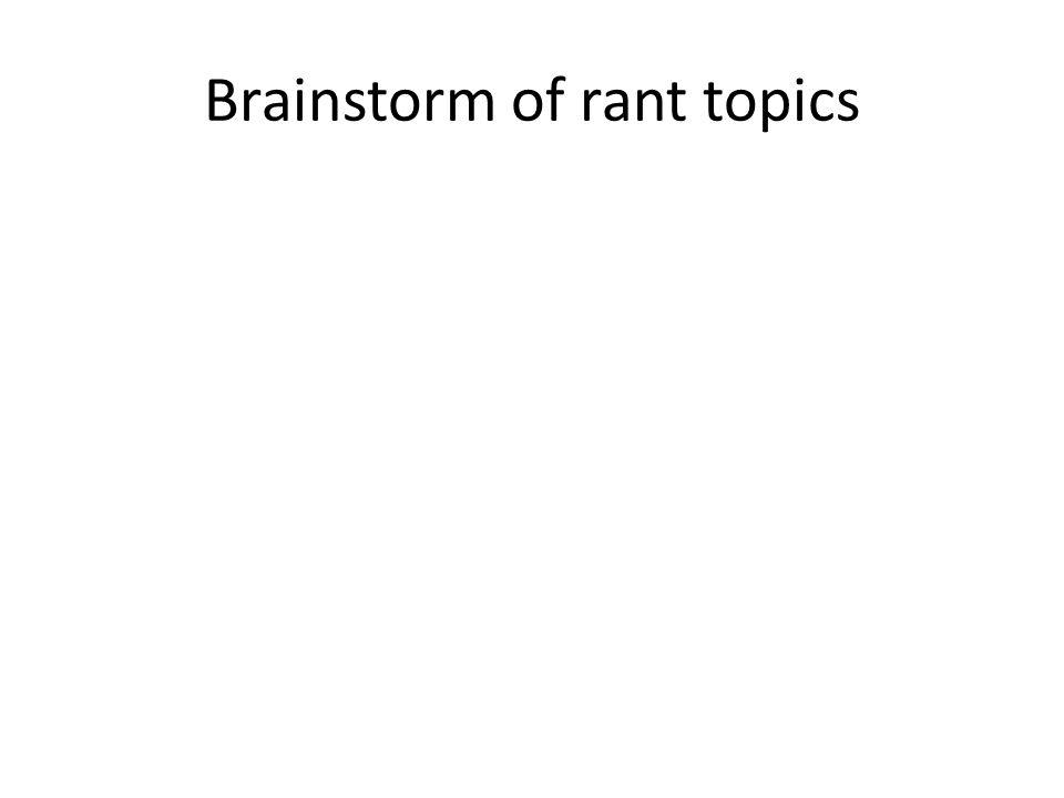 Brainstorm of rant topics