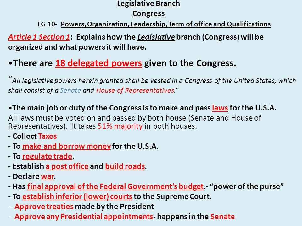 Legislative Branch Congress Article 1 Section 1: Explains how the Legislative branch (Congress) will be organized and what powers it will have.