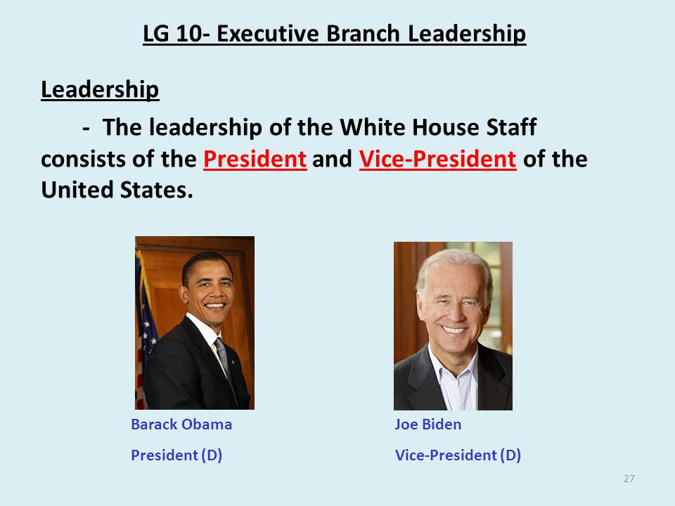 Leadership - The leadership of the White House Staff consists of the President and Vice-President of the United States.