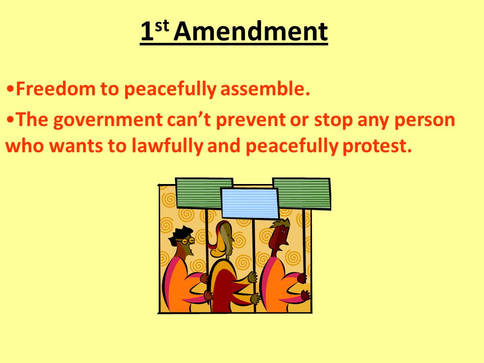 1 st Amendment Freedom to peacefully assemble.