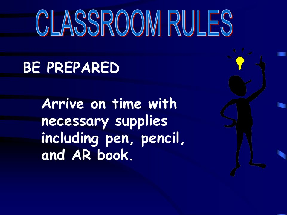 BE PREPARED Arrive on time with necessary supplies including pen, pencil, and AR book.