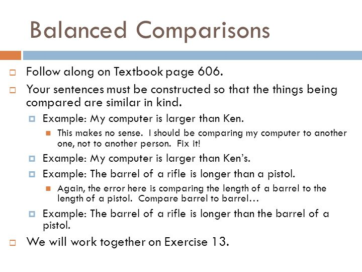 Correct Comparisons  Follow along on Textbook pages 604-605.  Always use the comparative form to compare two people, places, or things. Always use t