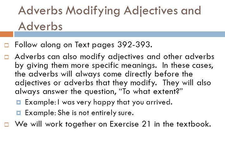 Adverbs Modify Verbs  Follow along on Text pages 390-391.