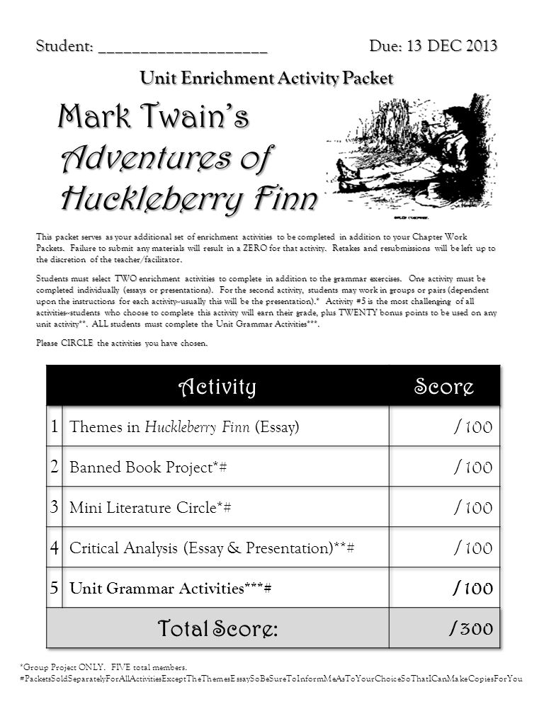 Mark Twain's Adventures of Huckleberry Finn Student: ____________________ This packet serves as your additional set of enrichment activities to be com