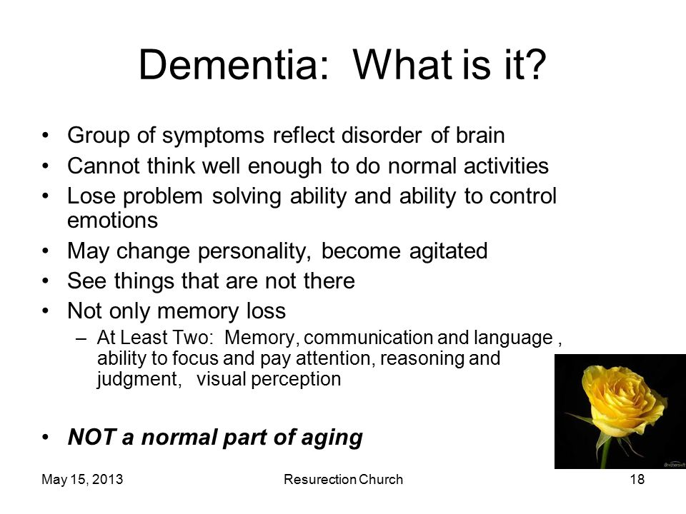 May 15, 2013Resurection Church18 Dementia: What is it.