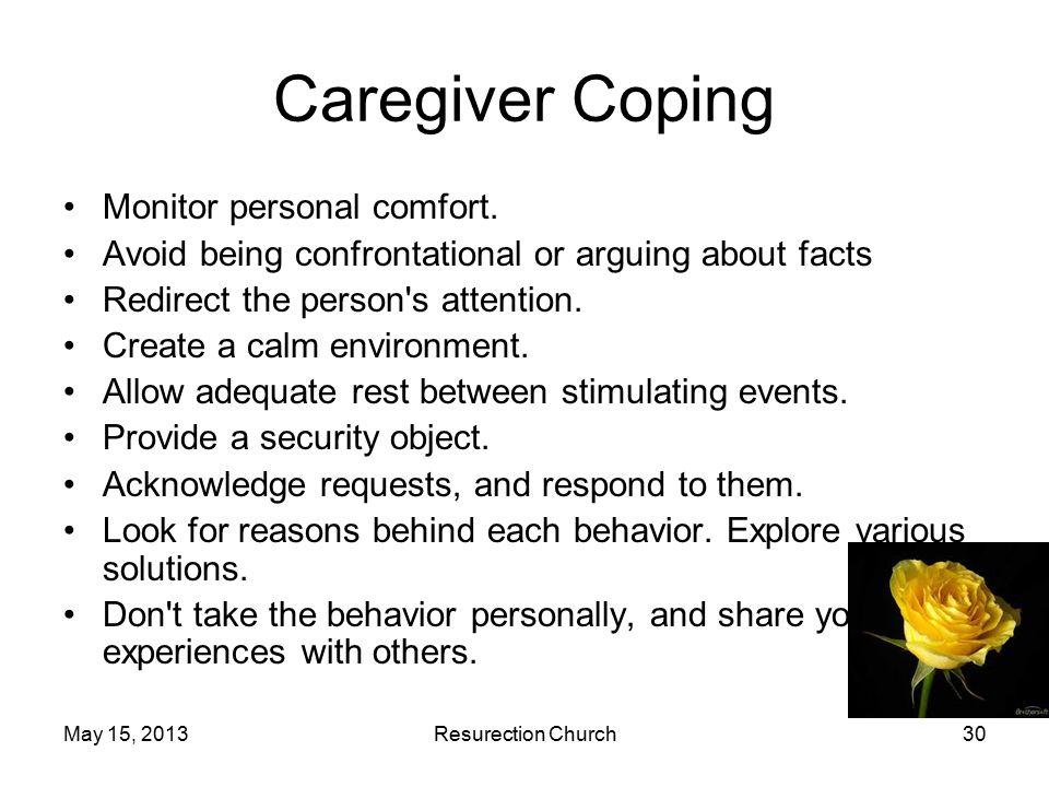 May 15, 2013Resurection Church30 Caregiver Coping Monitor personal comfort.