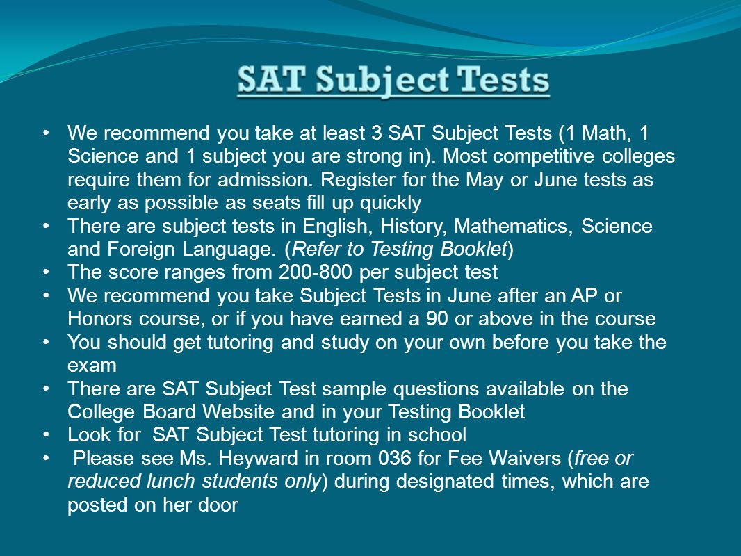 We recommend you take at least 3 SAT Subject Tests (1 Math, 1 Science and 1 subject you are strong in).