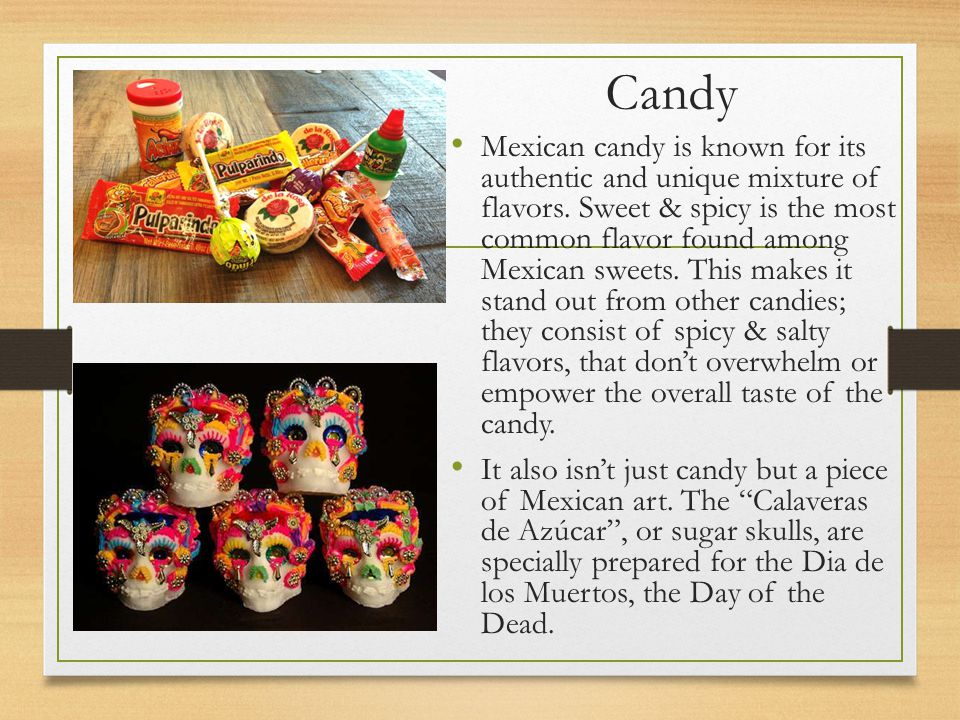 Candy Mexican candy is known for its authentic and unique mixture of flavors.