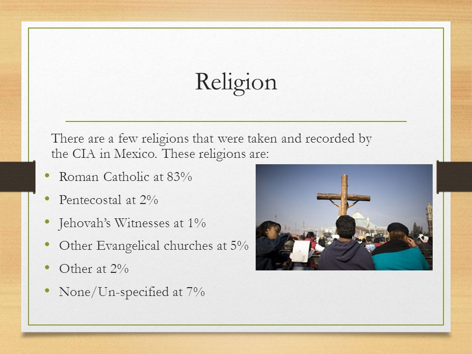 Religion There are a few religions that were taken and recorded by the CIA in Mexico.