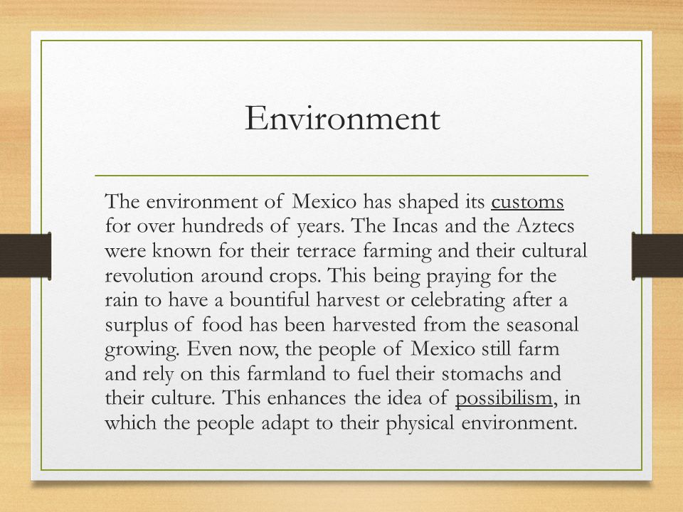 Environment The environment of Mexico has shaped its customs for over hundreds of years.
