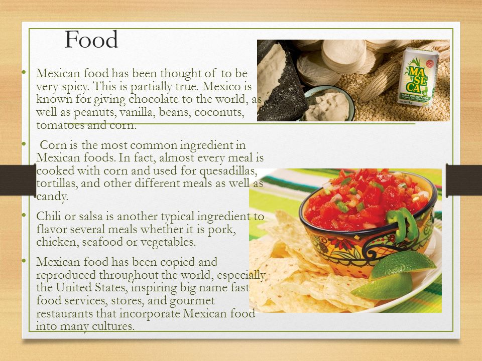 Food Mexican food has been thought of to be very spicy.