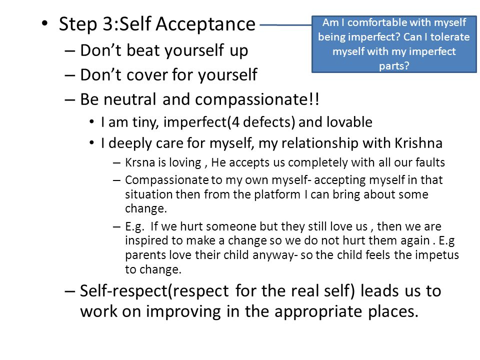 Step 3:Self Acceptance – Don't beat yourself up – Don't cover for yourself – Be neutral and compassionate!.