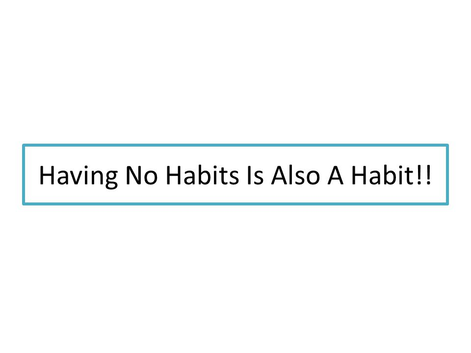 Stephen Covey once wrote, Our character is basically a composite of our habits.