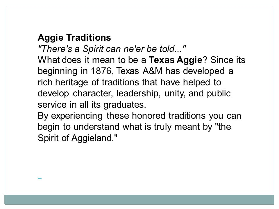 Aggie Traditions There s a Spirit can ne er be told... What does it mean to be a Texas Aggie.