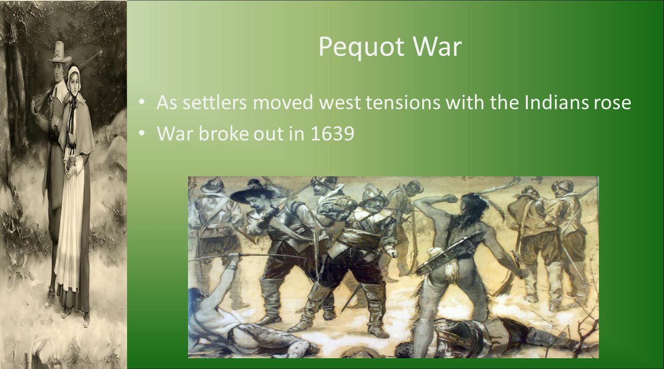 Pequot War As settlers moved west tensions with the Indians rose War broke out in 1639
