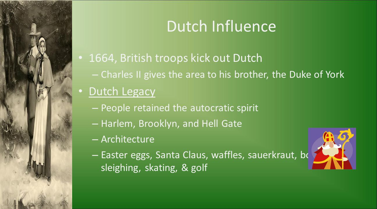Dutch Influence 1664, British troops kick out Dutch – Charles II gives the area to his brother, the Duke of York Dutch Legacy – People retained the au