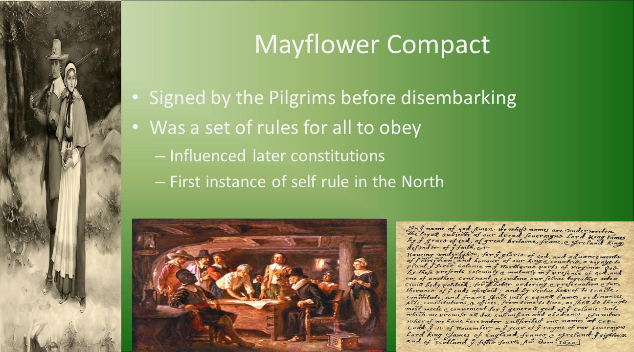Mayflower Compact Signed by the Pilgrims before disembarking Was a set of rules for all to obey – Influenced later constitutions – First instance of s