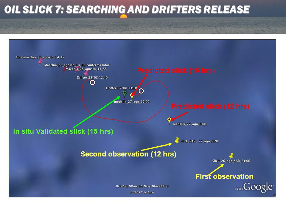 OIL SLICK 7: SEARCHING AND DRIFTERS RELEASE First observation Second observation (12 hrs) Predicted slick (12 hrs) Predicted slick (15 hrs) In situ Validated slick (15 hrs)