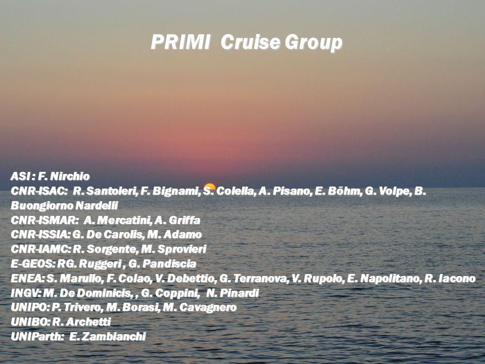 PRIMI Cruise Group ASI : F. Nirchio CNR-ISAC: R. Santoleri, F.Bignami, S.