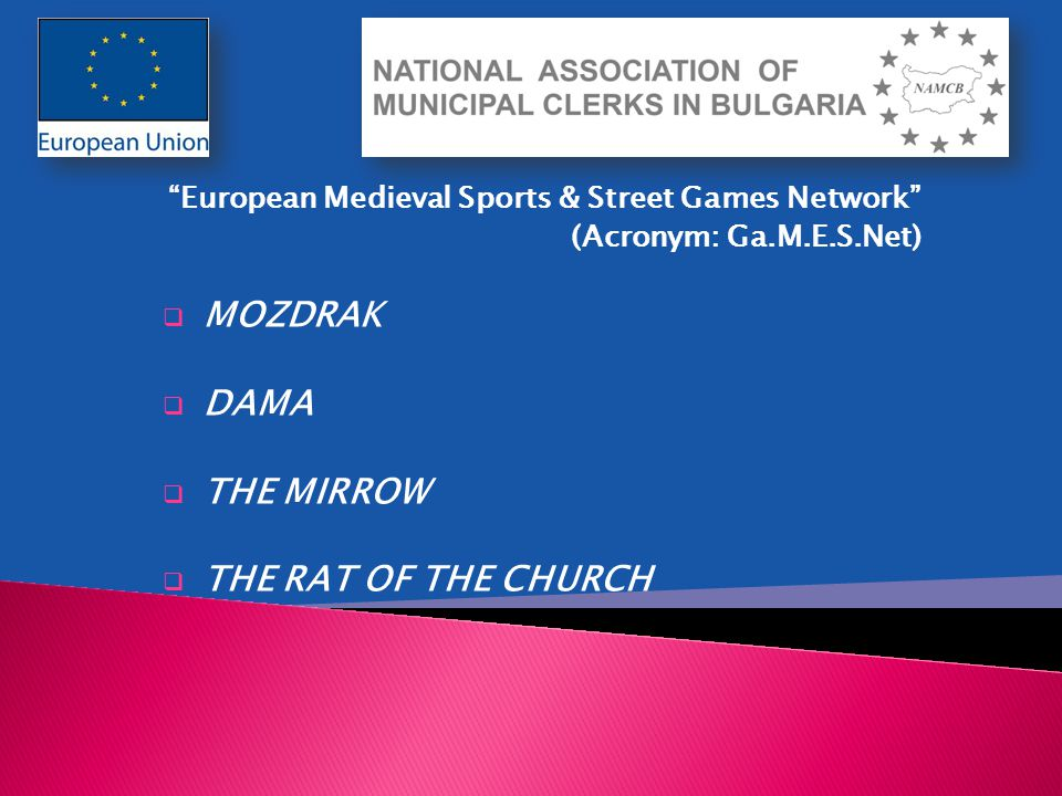 """European Medieval Sports & Street Games Network"" (Acronym: Ga.M.E.S.Net)  MOZDRAK  DAMA  THE MIRROW  THE RAT OF THE CHURCH"