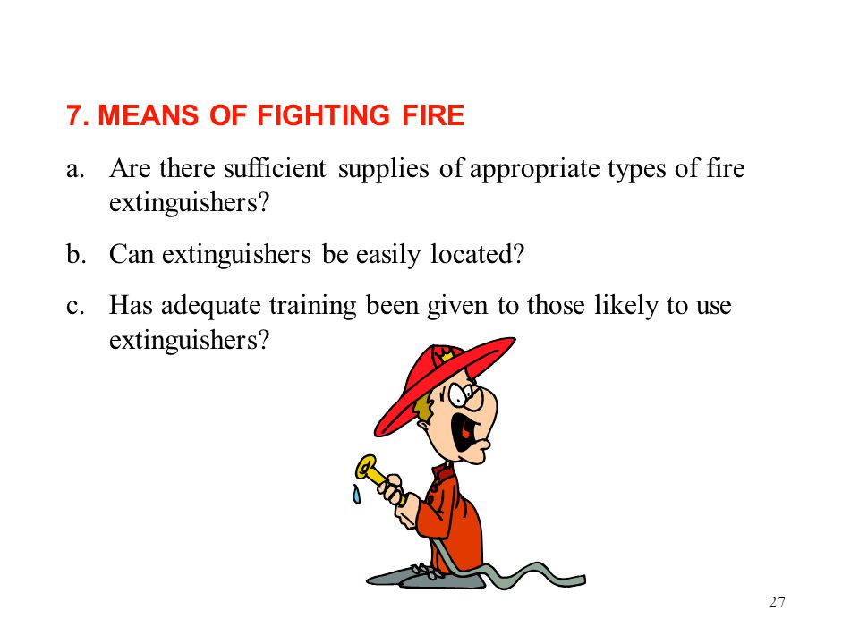 26 6. FIRE DETECTION AND FIRE WARNING a)Is the means of alarm raising satisfactory.