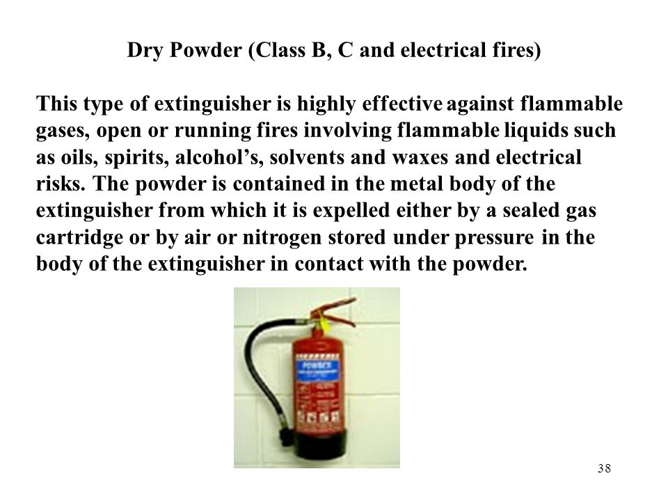 37 Carbon Dioxide (CO2) (Class B, C and electrical fires) Designed specifically to deal with Class B, C and electrical fire risks, these extinguishers deliver a powerful concentration of carbon dioxide gas under great pressure which not only smothers fire very rapidly but is also non-toxic and harmless to the most delicate mechanism and material.