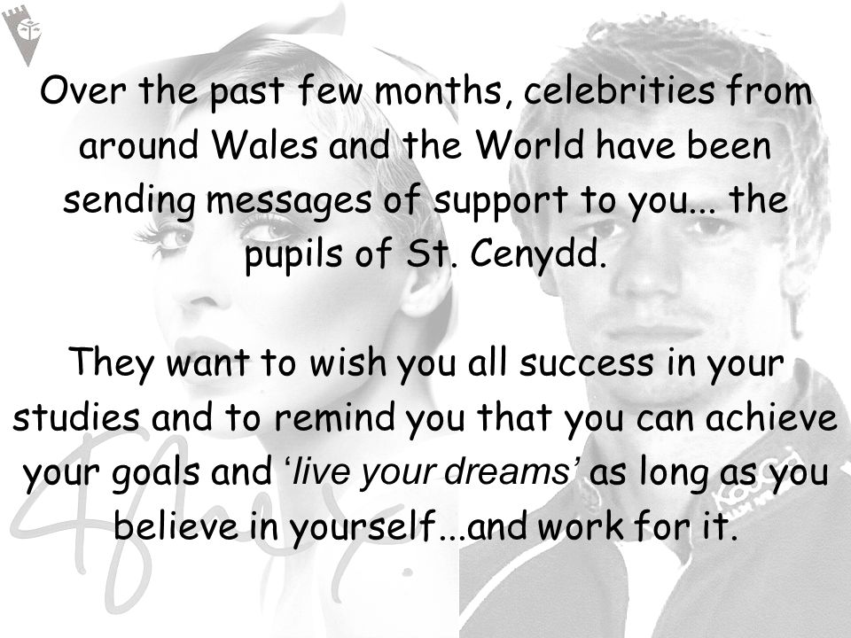Over the past few months, celebrities from around Wales and the World have been sending messages of support to you...
