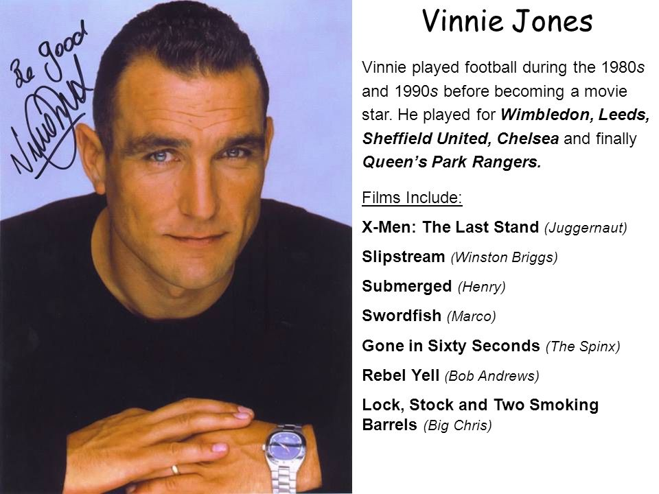Vinnie Jones Vinnie played football during the 1980s and 1990s before becoming a movie star.