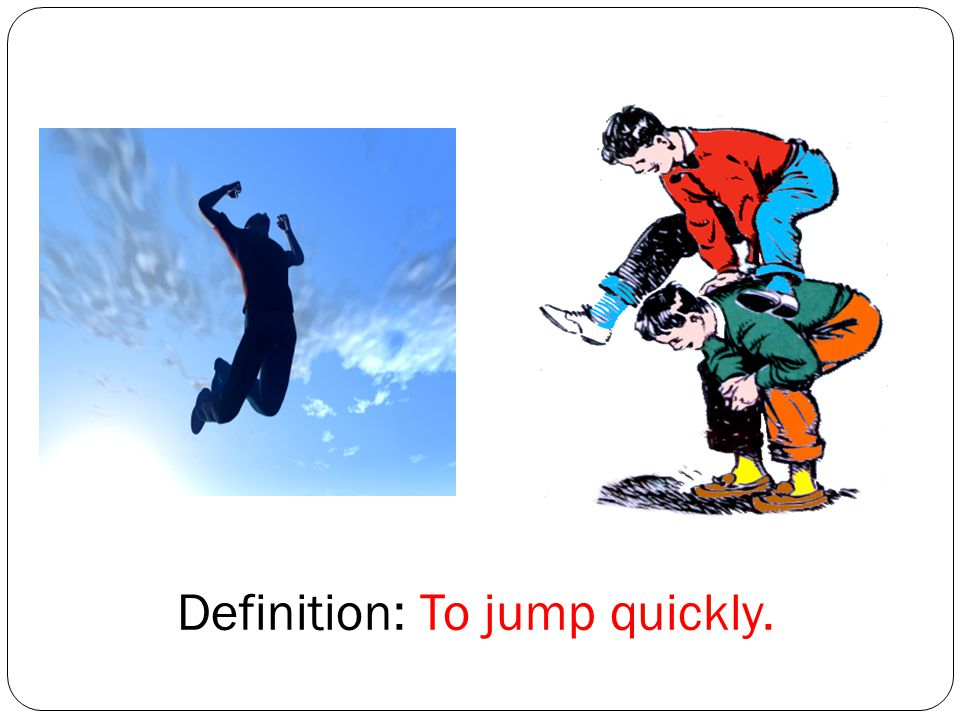 Definition: To jump quickly.