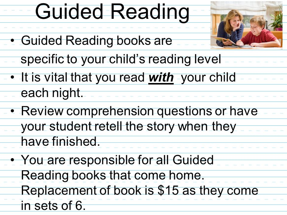Guided Reading Guided Reading books are specific to your child's reading level It is vital that you read with your child each night.