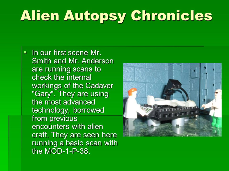 Alien Autopsy Chronicles We begin our story with our 2 Special Agents Mr.
