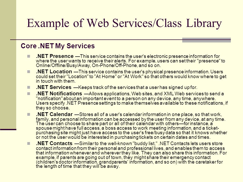 Example of Web Services/Class Library.NET Presence —This service contains the user s electronic presence information for where the user wants to receive their alerts.