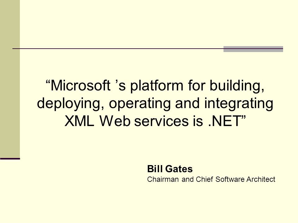 Microsoft 's platform for building, deploying, operating and integrating XML Web services is.NET Bill Gates Chairman and Chief Software Architect