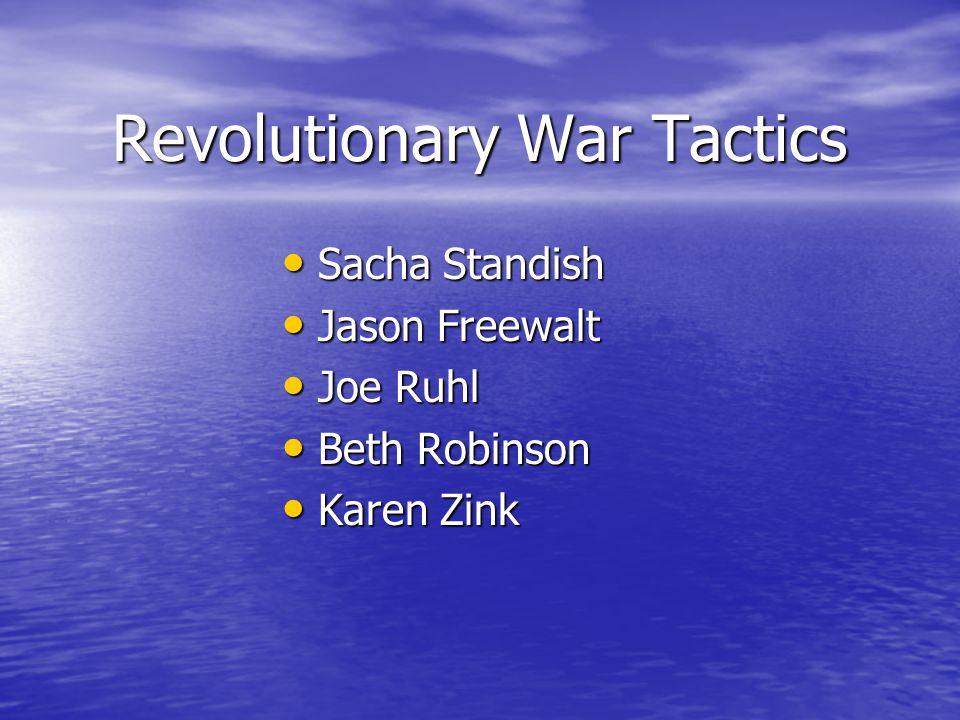 Revolutionary War Tactics Sacha Standish Sacha Standish Jason Freewalt Jason Freewalt Joe Ruhl Joe Ruhl Beth Robinson Beth Robinson Karen Zink Karen Zink