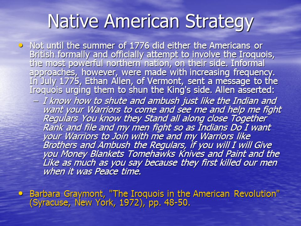 Native American Strategy Not until the summer of 1776 did either the Americans or British formally and officially attempt to involve the Iroquois, the most powerful northern nation, on their side.