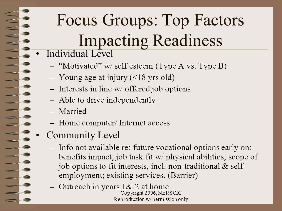 Copyright 2006, NERSCIC Reproduction w/ permission only Focus Groups: Top Factors Impacting Readiness Individual Level – Motivated w/ self esteem (Type A vs.
