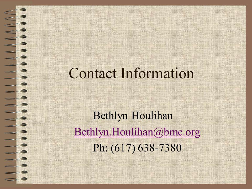 Contact Information Bethlyn Houlihan Bethlyn.Houlihan@bmc.org Ph: (617) 638-7380