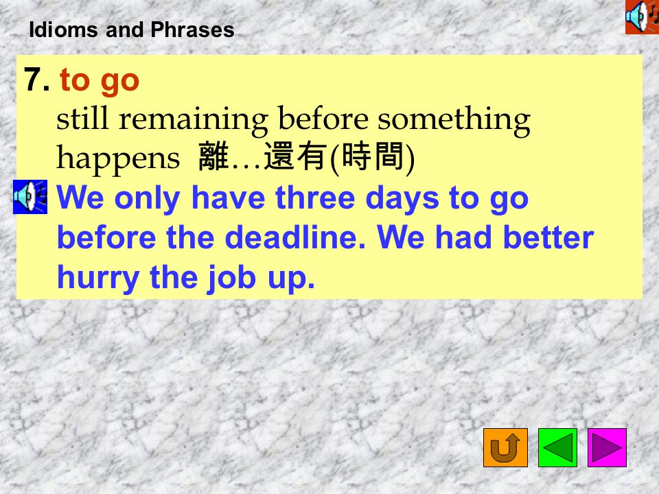 Idioms and Phrases 6. take heart to take courage; to cheer up 鼓起勇氣, 打起精神 You win some; you lose some. That is life. Take heart and move on.