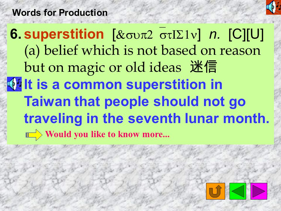 Words for Production 6.superstition [ &sup2`stIS1n ] n.