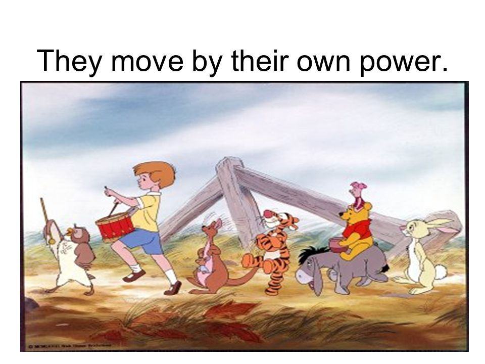 They move by their own power.