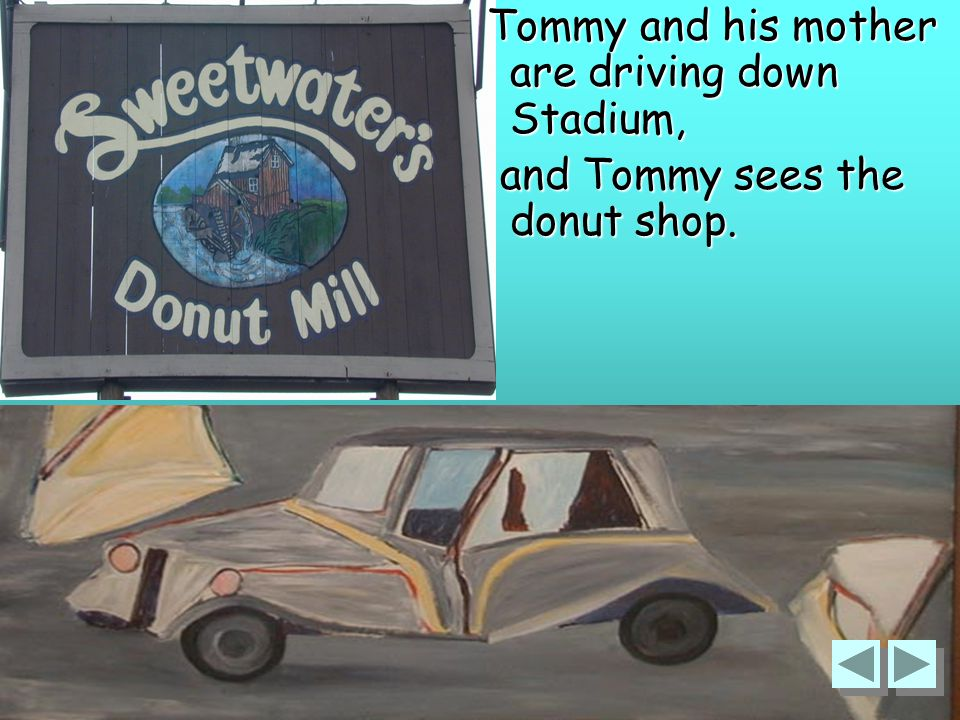 122 Tommy and his mother are driving down Stadium, Tommy and his mother are driving down Stadium, and Tommy sees the donut shop.