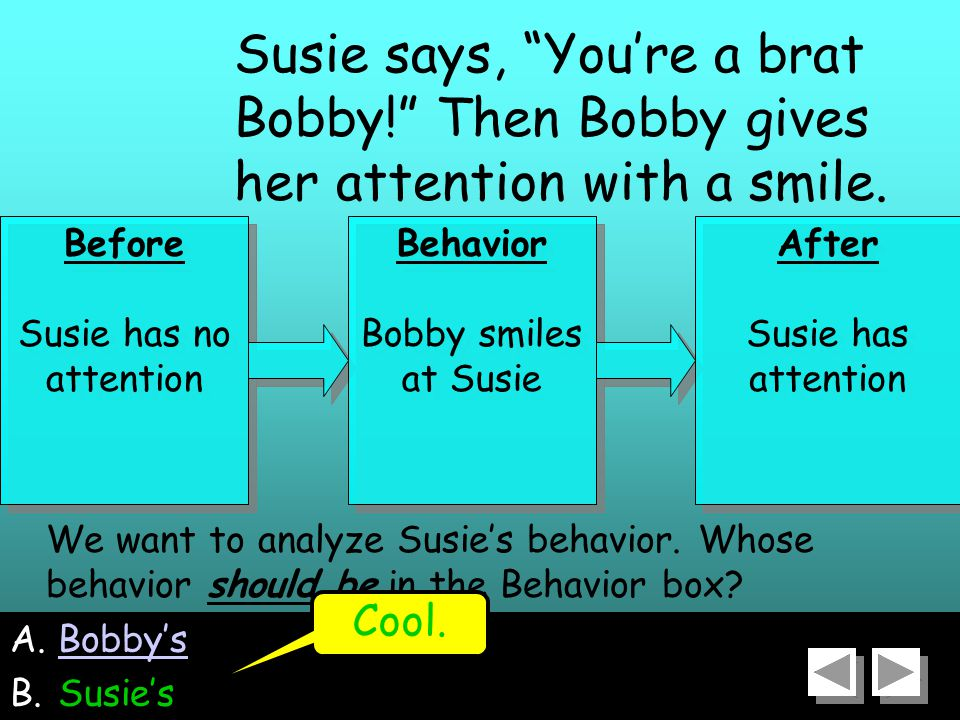 35 A.Bobby'sBobby's B.Susie's We want to analyze Susie's behavior.
