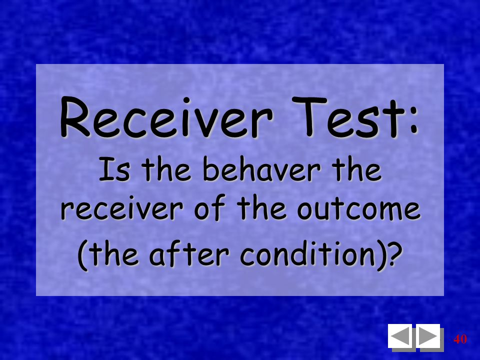 40 Receiver Test: Is the behaver the receiver of the outcome (the after condition)